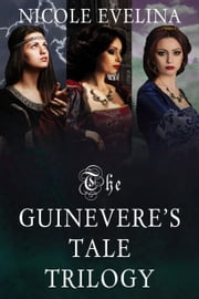 The Guinevere's Tale Trilogy ebook by Nicole Evelina