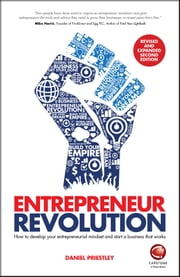 Entrepreneur Revolution - How to Develop Your Entrepreneurial Mindset and Start a Business that Works eBook by Daniel Priestley