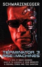 Terminator 3: Rise of the Machines ebook by David Hagberg