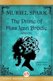 The Prime of Miss Jean Brodie - A Novel ebook by Muriel Spark