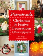 Homemade Christmas and Festive Decorations: 25 Home Craft Projects ebook by Ros Badger,Elspeth Thompson
