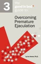 The Good in Bed Guide to Overcoming Premature Ejaculation ebook by Ian Kerner Ph.D.