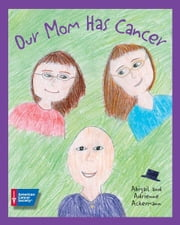 Our Mom Has Cancer ebook by Abigail Ackermann,Adrienne Ackermann