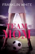 Team Mom eBook by Franklin White