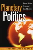 Planetary Politics - Human Rights, Terror, and Global Society ebook by Stephen Eric Bronner, Alba Alexander, Ulrich Beck,...