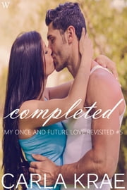 Completed (My Once and Future Love Revisited #5) ebook by Carla Krae