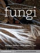 21st Century Guidebook to Fungi ebook by David Moore, Geoffrey D. Robson, Anthony P. J. Trinci