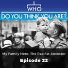 Who Do You Think You Are? My Family Hero: My Pacifist Ancestor - Episode 22 audiobook by Claire Vaughn