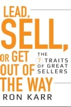 Lead, Sell, or Get Out of the Way ebook by Ron Karr
