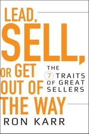 Lead, Sell, or Get Out of the Way - The 7 Traits of Great Sellers ebook by Ron Karr