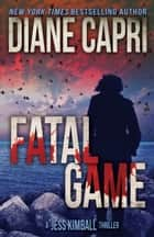 Fatal Game: A Jess Kimball Thriller ebook by Diane Capri