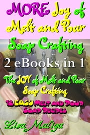 MORE Joy of Melt and Pour Soap Crafting ebook by Lisa Maliga