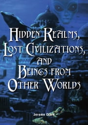 Hidden Realms, Lost Civilizations, and Beings from Other Worlds ebook by Clark, Jerome