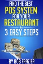 Find the Best POS System for Your Restaurant in 3 Easy Steps eBook by Bob Frazier