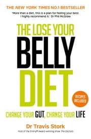 The Lose Your Belly Diet - Change Your Gut, Change Your Life ebook by Dr Travis Stork