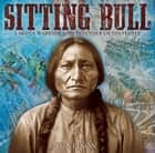 Sitting Bull - Lakota Warrior and Defender of His People ebook by S. D. Nelson