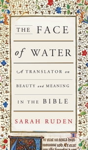 The Face of Water - A Translator on Beauty and Meaning in the Bible ebook by Kobo.Web.Store.Products.Fields.ContributorFieldViewModel