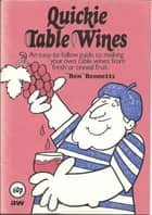 Quickie Table Wines ebook by Ben Bennetts
