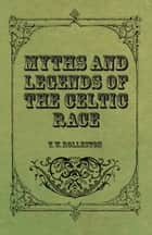 Myths and Legends of the Celtic Race ebook by