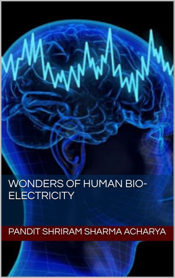 Wonders of Human Bio-Electricity ebook by Pandit Shriram Sharma Acharya