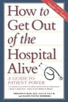 How to Get Out of the Hospital Alive ebook by Sheldon Paul Blau