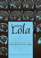 Losing Lola - A Memoir Of Reckless Behavior In A Time Of Tragedy ebook by Shannon Eilers