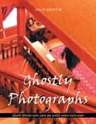 Ghostly Photographs ebook by Julie Griffin