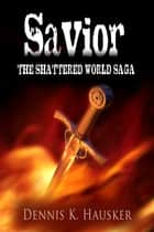 Savior ebook by Dennis K.  Hausker