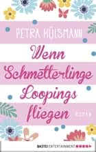 Wenn Schmetterlinge Loopings fliegen - Roman ebook by Petra Hülsmann