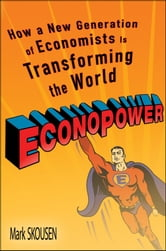 EconoPower - How a New Generation of Economists is Transforming the World ebook by Mark Skousen