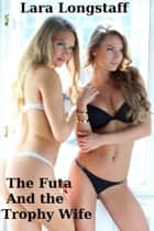 The Futa and the Trophy Wife ebook by Lara Longstaff
