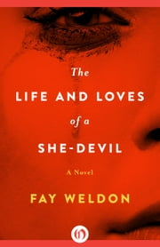 The Life and Loves of a She-Devil - A Novel ebook by Fay Weldon