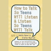 How to Talk So Teens Will Listen and Listen So Teens Will audiobook by Adele Faber