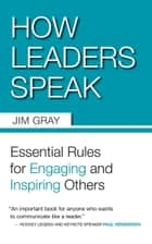 How Leaders Speak ebook by Jim Gray