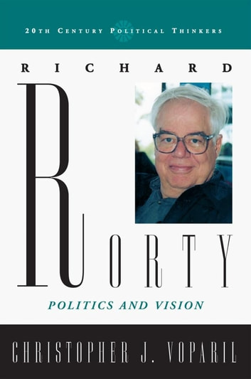 Richard Rorty - Politics and Vision ebook by Christopher J. Voparil
