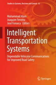 Intelligent Transportation Systems - Dependable Vehicular Communications for Improved Road Safety ebook by Muhammad Alam,Joaquim Ferreira,José Fonseca