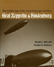 The Golden Age of the Great Passenger Airships - Graf Zeppelin and Hindenburg ebook by Harold Dick,Douglas Robinson