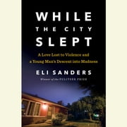 While the City Slept - A Love Lost to Violence and a Wake-Up Call for Mental Health Care in America audiobook by Eli Sanders