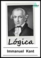 Lógica ebook by Immanuel Kant