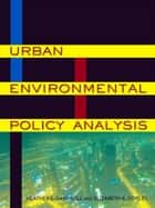 Urban Environmental Policy Analysis ebook by Heather E. Campbell, Elizabeth A. Corley