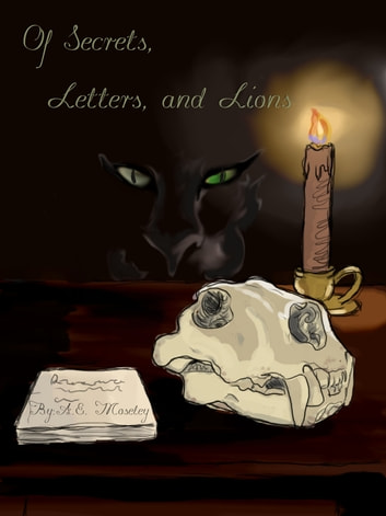 Of Secrets, Letters, and Lions ebook by A.E. Moseley