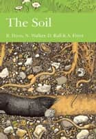 The Soil (Collins New Naturalist Library, Book 77) ebook by B. N. K. Davis,N. Walker,D. F. Ball,Alastair Fitter