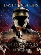Field of Mars: Episode II ebook by David Rollins