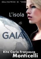 L'isola di Gaia ebook by Rita Carla Francesca Monticelli