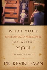 What Your Childhood Memories Say about You . . . and What You Can Do about It ebook by Kevin Leman