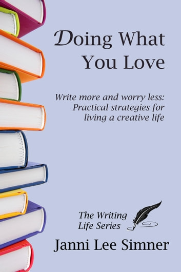 Doing What You Love (The Writing Life Series) ebook by Janni Lee Simner