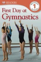 DK Readers L1: First Day at Gymnastics ebook by Anita Ganeri