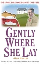 Gently Where She Lay ebook by Mr Alan Hunter