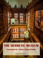 The Hermetic Museum ebook by Arthur Edward Waite