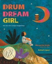 Drum Dream Girl - How One Girl's Courage Changed Music ebook by Margarita Engle,Rafael López